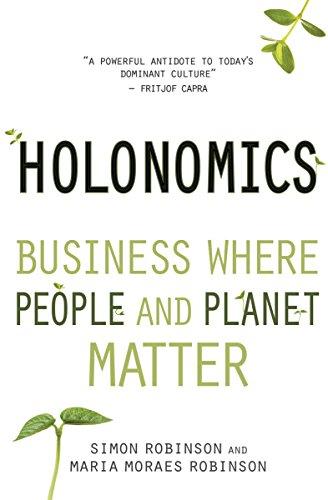 Holonomics: Business Where People and Planet Matter: Robinson, Simon; Robinson, Maria Moraes