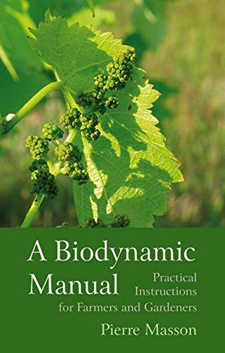 A Biodynamic Manual: Practical Instructions for Farmers and Gardeners: Masson, Pierre