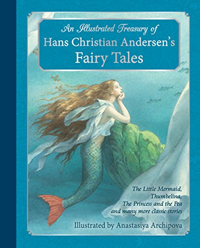 9781782501183: An Illustrated Treasury of Hans Christian Andersen's Fairy Tales: The Little Mermaid, Thumbelina, The Princess and the Pea and many more classic stories