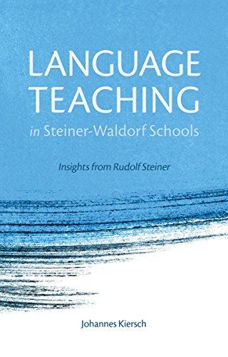 Language Teaching in Steiner-Waldorf Schools: Insights from Rudolf Steiner: Kiersch, Johannes