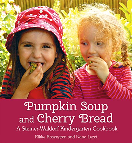9781782502005: Pumpkin Soup and Cherry Bread: A Steiner-Waldorf Kindergarten Cookbook