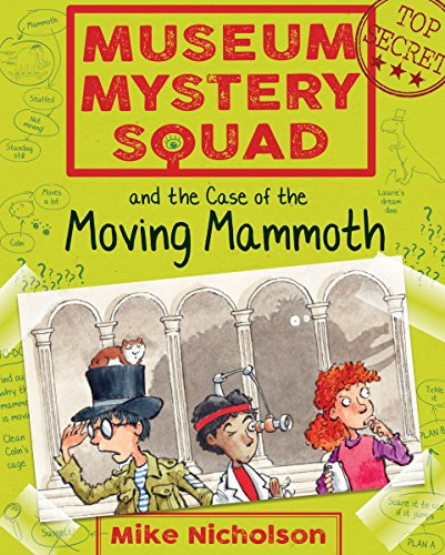 9781782503613: Museum Mystery Squad and the Case of the Moving Mammoth: 1 (Young Kelpies)