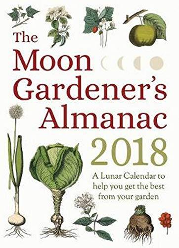 9781782504252: The Moon Gardener's Almanac: A Lunar Calendar to Help You Get the Best From Your Garden: 2018