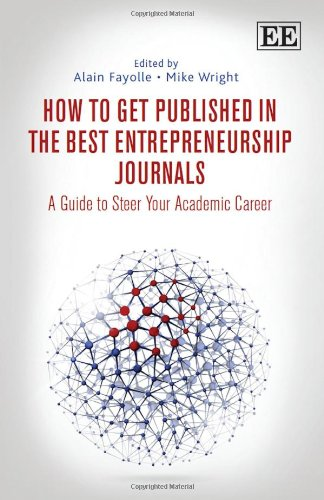 How to Get Published in the Best Entrepreneurship Journals: A Guide to Steer Your Academic Career (...