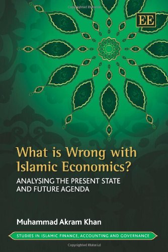 9781782544142: What Is Wrong With Islamic Economics?: Analysing the Present State and Future Agenda (Studies in Islamic Finance, Accounting and Governance series)
