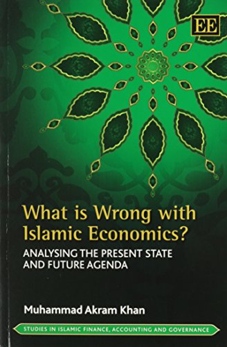 9781782544456: What Is Wrong With Islamic Economics?: Analysing the Present State and Future Agenda (Studies in Islamic Finance, Accounting and Governance series)