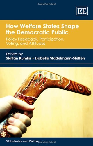 9781782545484: How Welfare States Shape the Democracti Public: Policy Feedback, Participation, Voting and Attitudes (Globalization and Welfare)
