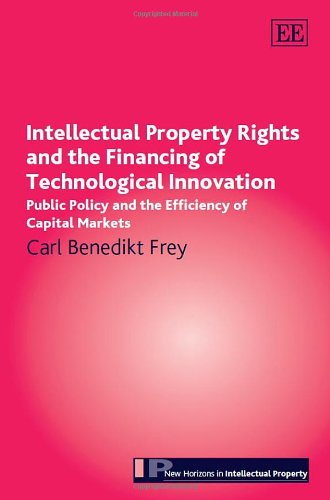 9781782545897: Intellectual Property Rights and the Financing of Technological Innovation: Public Policy and the Efficiency of Capital Markets (New Horizons in Intellectual Property series)