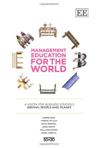 Management Education for the World: A Vision for Business Schools Serving People and Planet (In Association with the GRLI Foundation) (1782547630) by Katrin Muff; Thomas Dyllick; Mark Drewell; John North; Paul Shrivastava; Jonas Haertle