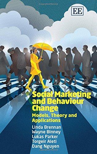 Social Marketing and Behaviour Change: Models, Theory and Applications: Brennan, Linda; Binney, ...