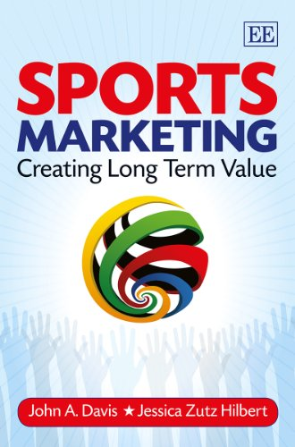 Sports Marketing: Creating Long Term Value (Paperback): John A. Davis, Jessica Zutz Hilbert