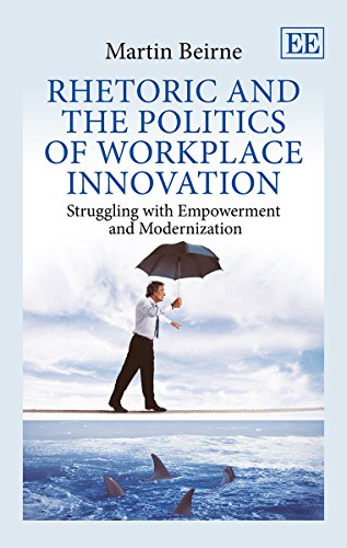 9781782548355: Rhetoric and the Politics of Workplace Innovation: Struggling With Empowerment and Modernization