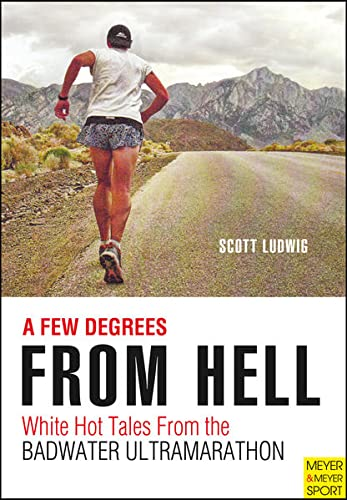 9781782550037: A Few Degrees from Hell: White Hot Tales from the Badwater Ultramarathon