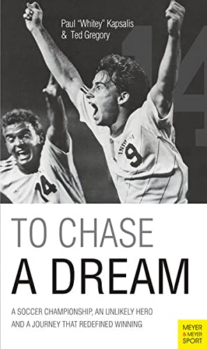 To Chase A Dream: A Soccer Championship, An Unlikely Hero and A Journey That Re-Defined Winning (...