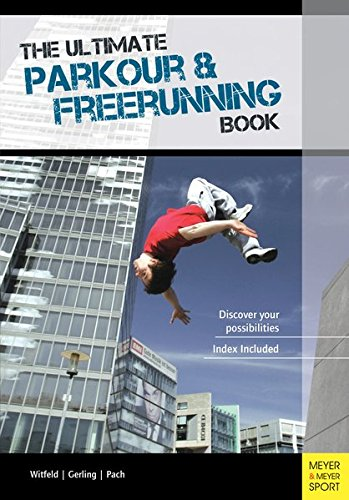 The Ultimate Parkour and Freerunning Book: Discover Your Possibilities!: Witfeld, Jan