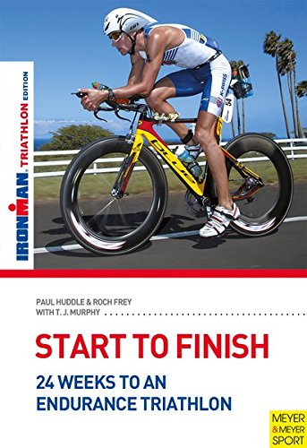 9781782550235: Start to Finish: 24 Weeks to an Endurance Triathlon