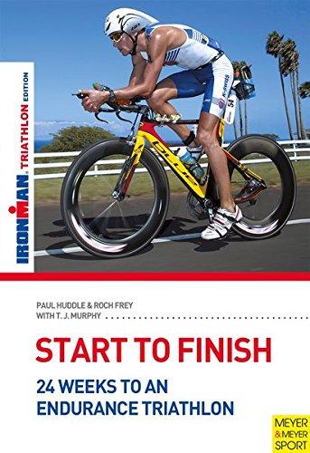 9781782550235: Start to Finish: 24 Weeks to an Endurance Triathlon