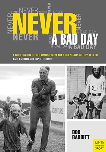 9781782550303: Never a Bad Day:: A Collection of Columns from the Legendary Endurance Sports Icon