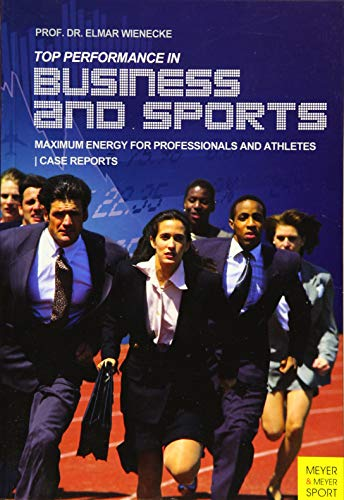 High Performance in Business and Sports: Maximum Energy for Professionals and Athletes: Elmar ...