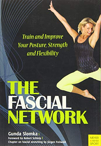 9781782550693: The Fascial Network: Train and Improve Your Posture, Strength and Flexibility