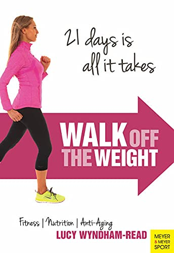 Walk Off the Weight: Fitness ] Nutrition ] Anti-Aging 21 Days Is All It Takes: Wyndham-Read, Lucy