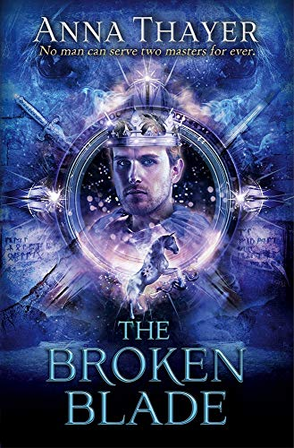 The Broken Blade: No Man Can Serve Two Masters Forever (The Knight of Eldaran): Thayer, Anna