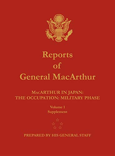 Reports of General MacArthur: MacArthur in Japan: The Occupation: Military Phase. Volume 1 Supplement (1782660321) by Douglas MacArthur; Center of Military History