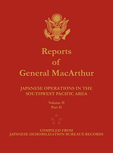Reports of General MacArthur: Japanese Operations in the Southwest Pacific Area. Volume 2, Part 2 (1782660348) by Douglas MacArthur; Center of Military History