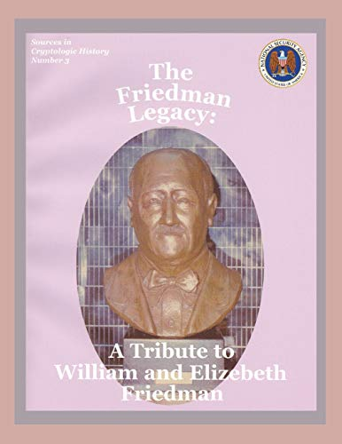 The Friedman Legacy: A Tribute to William and Elizabeth Friedman: Center for Cryptologic History
