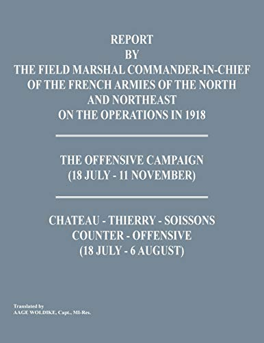 Report by the Field Marshal Command-In-Chief of the French Armies of the North and Northeast on the...