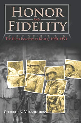Honor and Fidelity: The 65th Infantry in Korea, 1950-1953: Center Of Military History