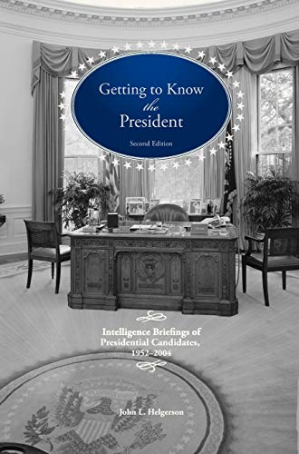 9781782663386: Getting To Know the President: Intelligence Briefings of Presidential Candidates, 1952-2004