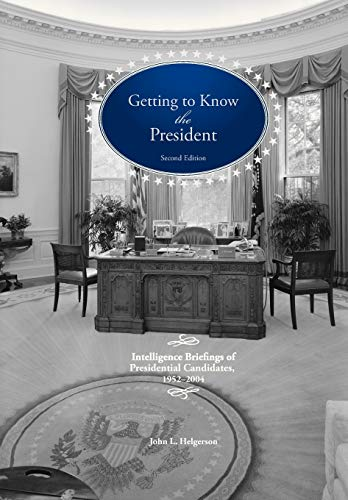 9781782663393: Getting To Know the President: Intelligence Briefings of Presidential Candidates, 1952-2004