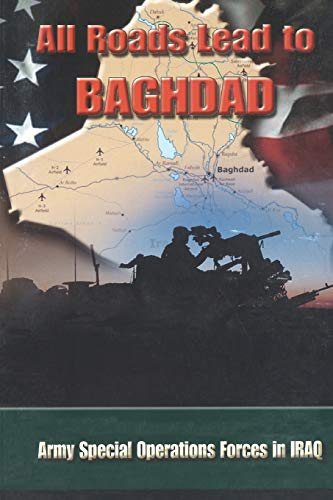 9781782663577: All Roads Lead to Baghdad: Army Special Operations Forces in Iraq, New Chapter in America's Global War on Terrorism