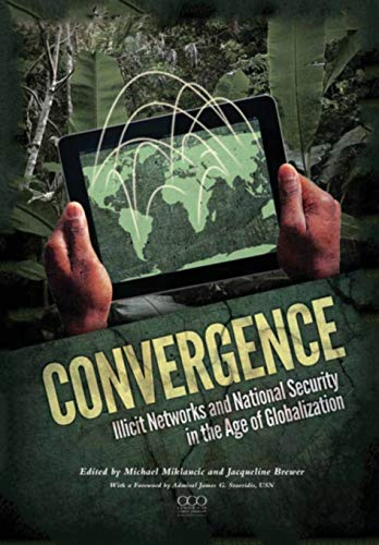 9781782663737: Convergence: Illicit Networks and National Security in the Age of Globalization
