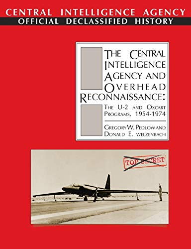 The Central Intelligence Agency and Overhead Reconnaissance: The U-2 and OXCART Programs, 1954-1974...