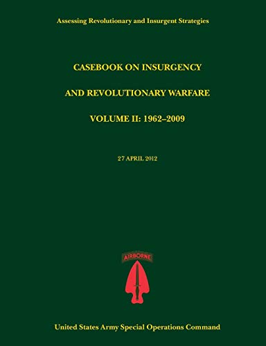 Casebook on Insurgency and Revolutionary Warfare, Volume II: 1962-2009 (Assessing Revolutionary and...