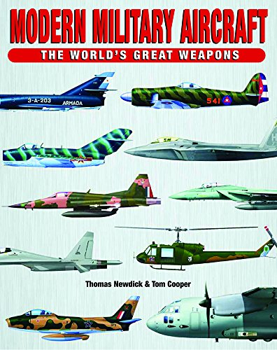 Modern Military Aircraft (The World's Great Weapons): Cooper, Tom, Newdick, Thomas