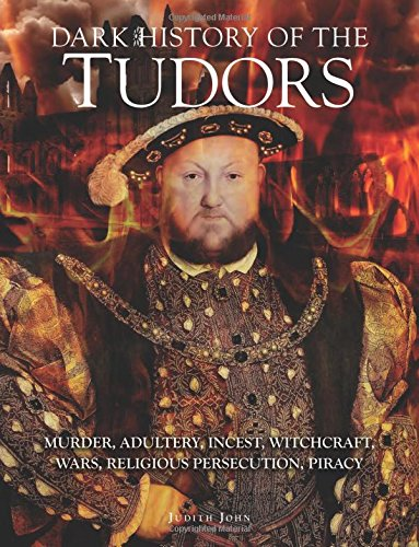 9781782741336: Dark History of the Tudors: Murder, adultery, incest, witchcraft, wars, religious persecution, piracy (Dark Histories)