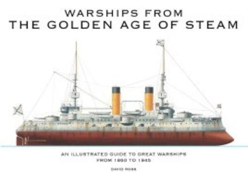 9781782741534: Warships from the Golden Age of Steam: An Illustrated Guide to Great Warships from 1860 to 1945