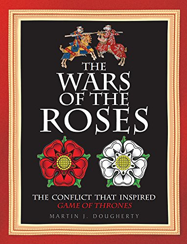 The Wars of the Roses: The Struggle: Martin J. Dougherty