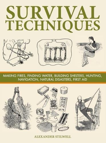 9781782742425: Survival Techniques: Making Fires, Finding Water, Building Shelters, Hunting, Navigation, Natural Disasters, First Aid (SAS and Elite Forces Guide)