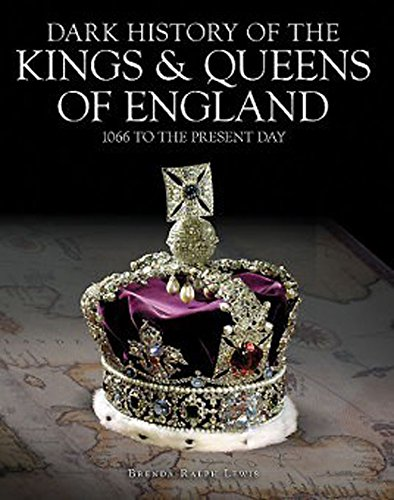 Dark History of the Kings & Queens of England: 1066 to the Present Day: Ralph Lewis, Brenda