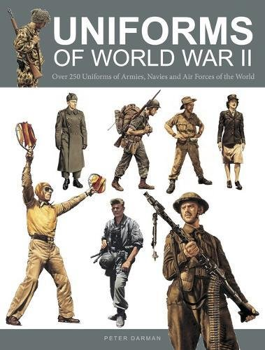 Uniforms of World War II: Over 250 Uniforms of Armies, Navies and Air Forces of the World (Hardback...
