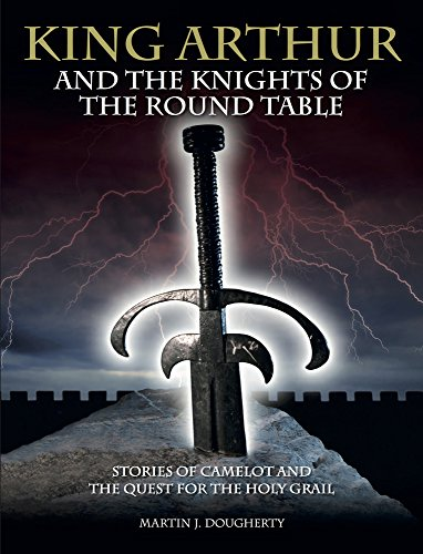 King Arthur and the Knights of the: Dougherty, Martin J.