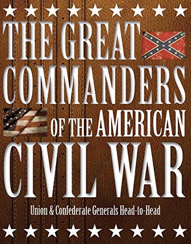 Great Commanders of the American Civil War Union & Confederate Generals Head To Head