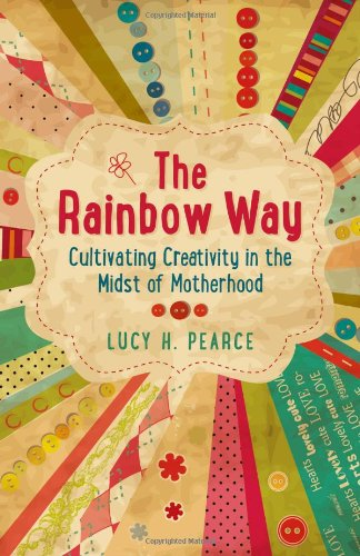 9781782790280: The Rainbow Way: Cultivating Creativity in the Midst of Motherhood