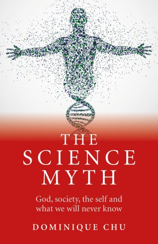 9781782790471: The Science Myth: God, Society, the Self and What We Will Never Know.