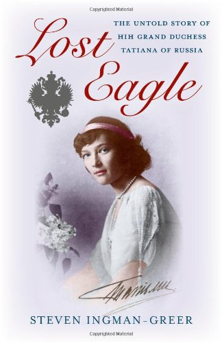 9781782790792: Lost Eagle: The Untold Story of HIH Grand Duchess Tatiana of Russia