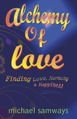 Alchemy of Love: Finding Love, Harmony and Happiness: Samways, Michael
